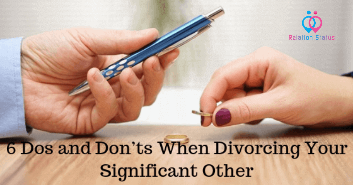 6 Dos and Don'ts When Divorcing Your Significant Other