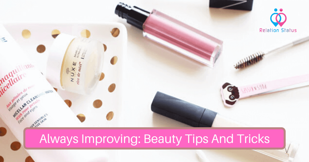 Always Improving Beauty Tips And Tricks