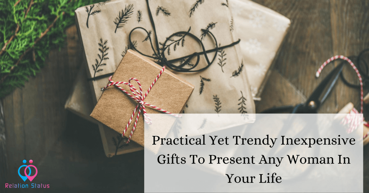 Practical Yet Trendy Inexpensive Gifts To Present Any Woman In Your Life - Relation Status