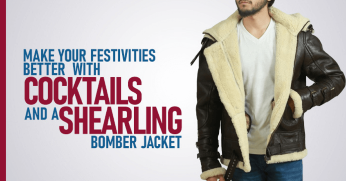 Make your festivities better with cocktails and a Shearling bomber jacket!